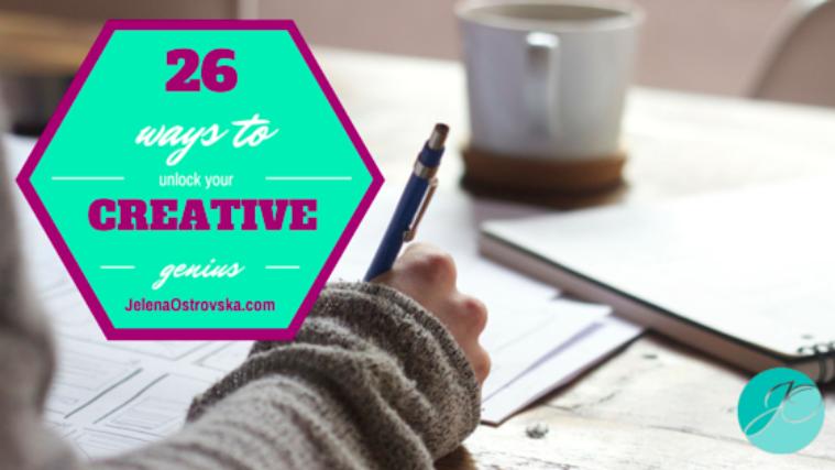 26 Proven Ways To Unlock Your Creative Genius